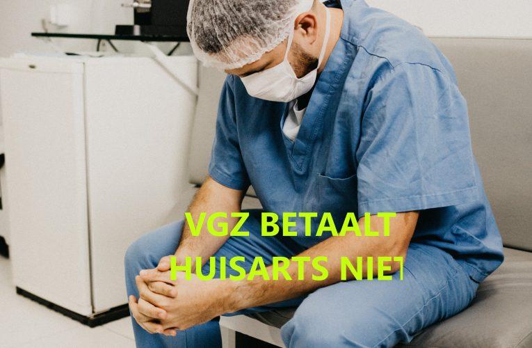VGZ BETAALT HUISARTS NIET